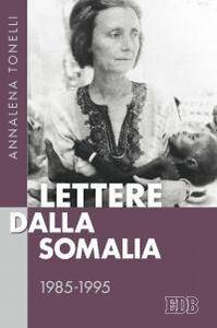 Foto Cover di Lettere dalla Somalia 1985-1995, Libro di Annalena Tonelli, edito da EDB