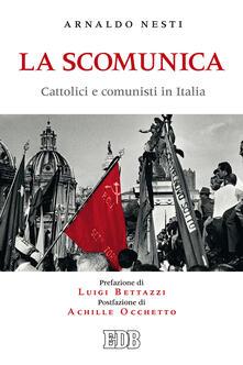 La scomunica. Cattolici e comunisti in Italia - Arnaldo Nesti - copertina