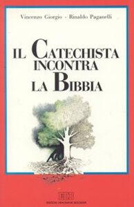 Libro Il catechista incontra la Bibbia Vincenzo Giorgio , Rinaldo Paganelli