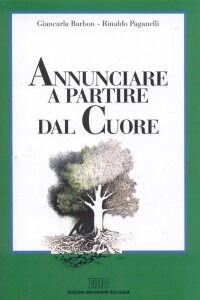 Libro Annunciare a partire dal cuore. Una spiritualità per i catechisti Giancarla Barbon , Rinaldo Paganelli