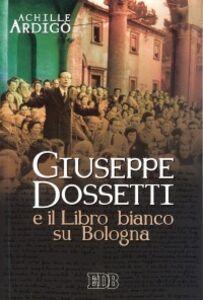 Libro Giuseppe Dossetti e il Libro bianco su Bologna Achille Ardigò