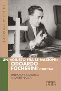 Un «Giusto fra le Nazioni» Odoardi Focherini (1907-1944). Dall'Azione Cattolica ai lager nazisti