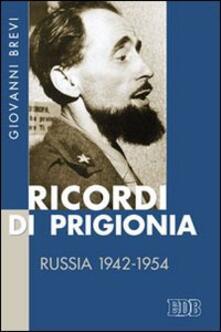 Ricordi di prigionia. Russia 1942-1954 - Giovanni Brevi - copertina