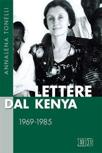 Foto Cover di Lettere dal Kenya. 1969-1985, Libro di Annalena Tonelli, edito da EDB