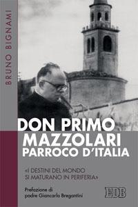 Libro Don Primo Mazzolari, parroco d'Italia. «I destini del mondo si maturano in periferia» Bruno Bignami