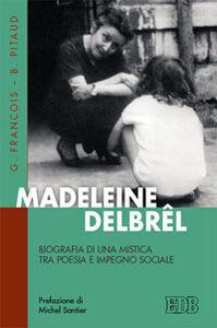 Foto Cover di Madeleine Delbêl. Biografia di una mistica tra poesia e impegno sociale, Libro di Gilles François,Bernard Pitaud, edito da EDB