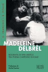 Madeleine Delbêl. Biografia di una mistica tra poesia e impegno sociale