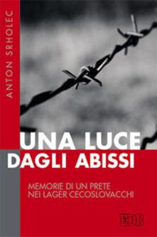 Una luce dagli abissi. Memorie di un prete nei lager cecoslovacchi - Anton Srholec - copertina