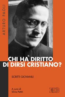Chi ha diritto di dirsi cristiano? Scritti giovanili - Arturo Paoli - copertina