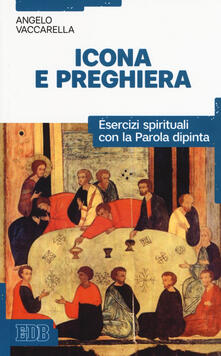 Icona e preghiera. Esercizi spirituali con la parola dipinta - Angelo Vaccarella - copertina