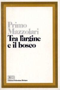 Foto Cover di Tra l'argine e il bosco, Libro di Primo Mazzolari, edito da EDB