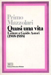 Libro Quasi una vita. Lettere a Guido Astori (1908-1958) Primo Mazzolari