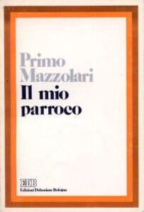 Foto Cover di Il mio parroco. Confidenze di un povero prete di campagna, Libro di Primo Mazzolari, edito da EDB