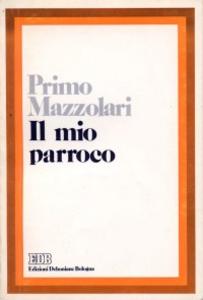Libro Il mio parroco. Confidenze di un povero prete di campagna Primo Mazzolari