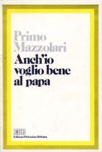 Libro Anch'io voglio bene al papa Primo Mazzolari