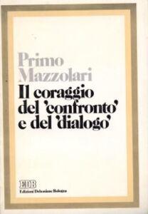 Foto Cover di Il coraggio del confronto e del dialogo, Libro di Primo Mazzolari, edito da EDB