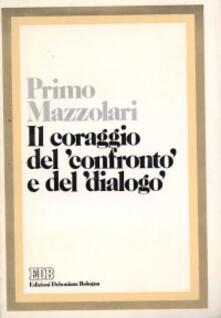 Il coraggio del confronto e del dialogo - Primo Mazzolari - copertina