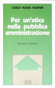 Foto Cover di Per un'etica nella pubblica amministrazione. Educare al servizio, Libro di Carlo Maria Martini, edito da EDB