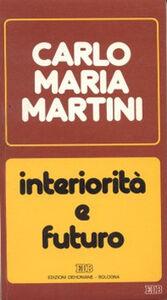 Foto Cover di Interiorità e futuro. Lettere, discorsi, interventi (1987), Libro di Carlo Maria Martini, edito da EDB