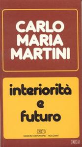 Libro Interiorità e futuro. Lettere, discorsi, interventi (1987) Carlo Maria Martini