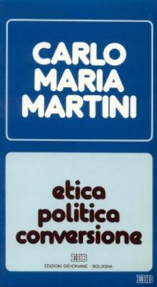 Etica, politica, conversione. Lettere, discorsi, interventi (1988) - Carlo Maria Martini - copertina