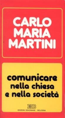 Comunicare nella Chiesa e nella società. Lettere, discorsi, interventi (1990) - Carlo Maria Martini - copertina