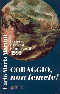 Foto Cover di Coraggio, non temete! Lettere, discorsi e interventi 1999, Libro di Carlo Maria Martini, edito da EDB