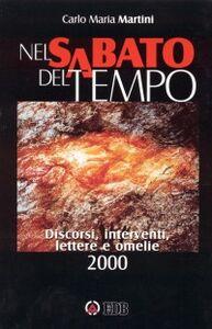 Foto Cover di Nel sabato del tempo. Discorsi, interventi, lettere e omelie 2000, Libro di Carlo Maria Martini, edito da EDB