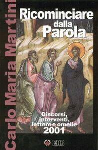 Libro Ricominciare dalla Parola. Discorsi, interventi, lettere e omelie 2001 Carlo Maria Martini