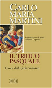 Libro Il triduo pasquale. Cuore della fede cristiana Carlo Maria Martini