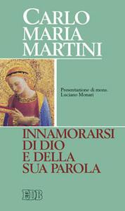 Libro Innamorarsi di Dio e della sua parola Carlo Maria Martini
