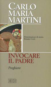Libro Invocare il padre. Preghiere Carlo Maria Martini