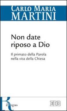 Non date riposo a Dio. Il primato della Parola nella vita della Chiesa - Carlo Maria Martini - copertina