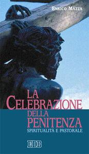 Foto Cover di La celebrazione della penitenza. Spiritualità e pastorale, Libro di Enrico Mazza, edito da EDB