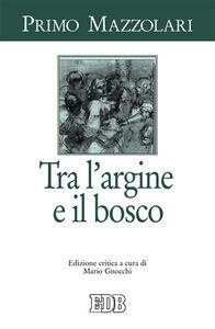 Libro Tra l'argine e il bosco Primo Mazzolari