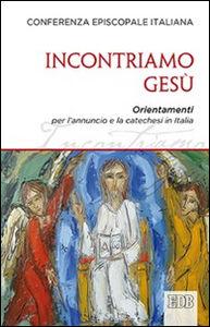 Foto Cover di Incontriamo Gesù. Orientamenti per l'annuncio e la catechesi in Italia, Libro di  edito da EDB