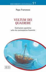 Foto Cover di Vultum Dei quaerere. Costituzione apostolica sulla vita contemplativa femminile, Libro di Francesco (Jorge Mario Bergoglio), edito da EDB