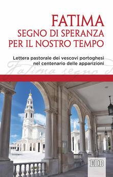 Fatima, segno di speranza per il nostro tempo. Lettera pastorale dei vescovi portoghesi nel centenario delle apparizioni