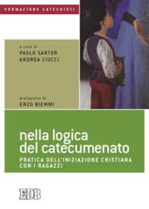 Foto Cover di Nella logica del catecumenato. Pratica dell'iniziazione cristiana con i ragazzi, Libro di  edito da EDB