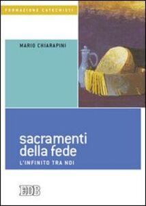 Libro Sacramenti della fede. L'infinito tra noi Mario Chiarapini