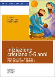 Libro Iniziazione cristiana 0-6 anni. Orientamenti per una pastorale battesimale