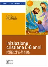 Iniziazione cristiana 0-6 anni. Orientamenti per una pastorale battesimale