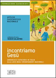 Libro Incontriamo Gesù. Annuncio e catechesi in Italia alla luce degli orientamenti nazionali