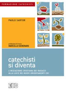 Foto Cover di Catechisti si diventa. L'iniziazione cristiana dei ragazzi alla luce dei nuovi orientamenti CEI, Libro di Paolo Sartor, edito da EDB
