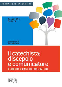 Libro Il catechista: discepolo e comunicatore. Percorso base di formazione Salvatore Soreca