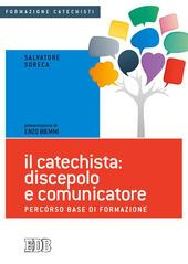 Il catechista: discepolo e comunicatore. Percorso base di formazione