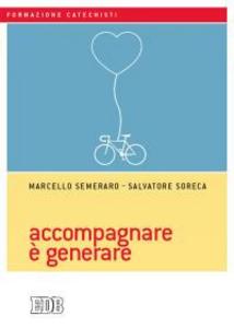 Libro Accompagnare è generare Marcello Semeraro , Salvatore Soreca