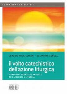 Libro Il volto catechistico dell'azione liturgica. Itinerario formativo annuale su catechesi e liturgia Claudio Procicchiani , Salvatore Soreca