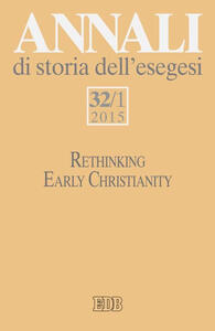 Annali di storia dell'esegesi. Vol. 32\1: Rethinking early christianity.