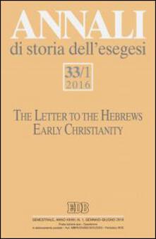 Annali di storia dell'esegesi. Vol. 33\1: letter to the Hebrews. Early Christianity, The. - copertina